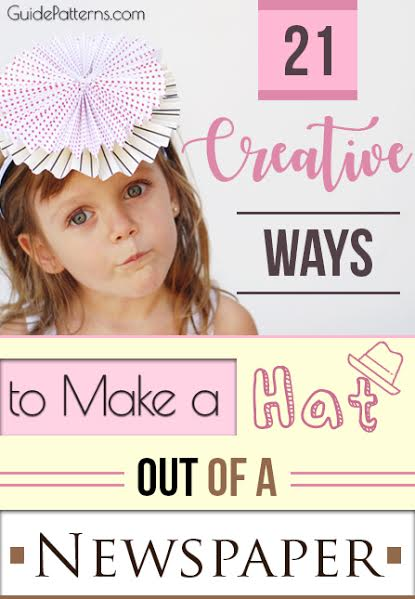 21 Creative Ways To Make A Hat Out Of A Newspaper Guide Patterns